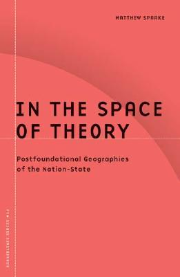 In the Space of Theory : Postfoundational Geographies of the Nation-state