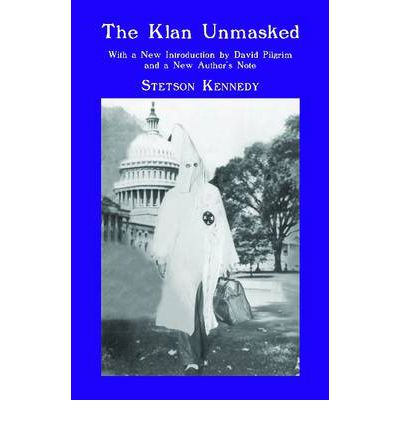 an analysis of the history of the book the klan unmasked by stetson kennedy The klan unmasked, free study guides and book notes home history the klan unmasked in the book the klan unmasked, stetson kennedy tells the true.