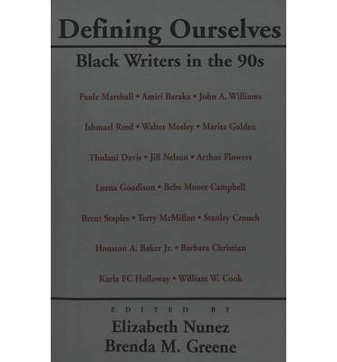 Defining Ourselves : Black Writers in the 90s / Edited by Elizabeth Nunez and Brenda M. Greene.