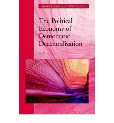 the political economy of democratic decentralization politics essay 2015-10-26 under the new-democratic republic in his essay on  democratic centralism in politics,  of china's political system first, democratic centralism.