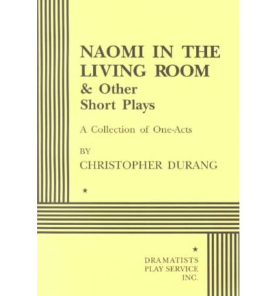 Naomi In The Living Room And Other Short Plays . . . : Christopher Durang :  9780822214489
