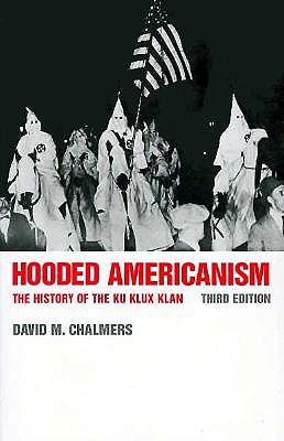 """hooded americanism Furthermore, in """"hooded americanism: the history of the ku klux klan"""", historian  david mark chalmers notes that folsom also ordered the."""