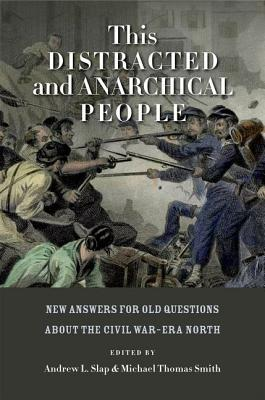 Libri di testo scarica pdf This Distracted and Anarchical People : New Answers for Old Questions About the Civil War-era North PDF ePub iBook by Andrew L. Slap, Michael Smith Thomas""
