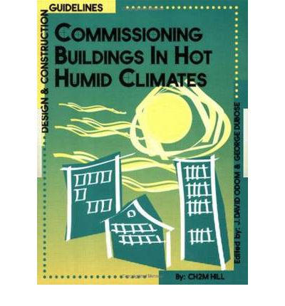 Commissioning Buildings in Hot Humid Climates : Design and Construction Guidelines