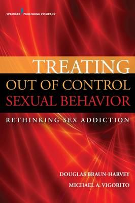 Treating Out of Control Sexual Behavior : Rethinking Sex Addiction