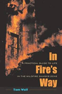 In Fire's Way : A Practical Guide to Life in the Wildfire Danger Zone