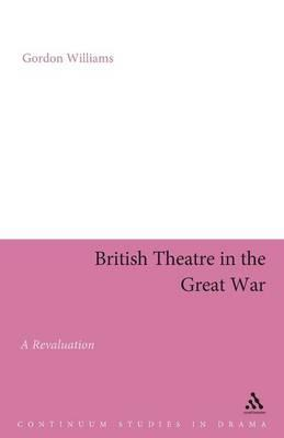 British Theatre in the Great War : A Revaluation
