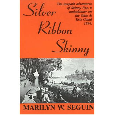 Silver Ribbon Skinny: The Towpath adventure of Skinny Nye, a Muleskinner on t...
