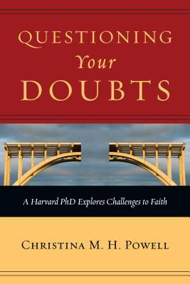 Questioning Your Doubts : A Harvard PhD Explores Challenges to Faith