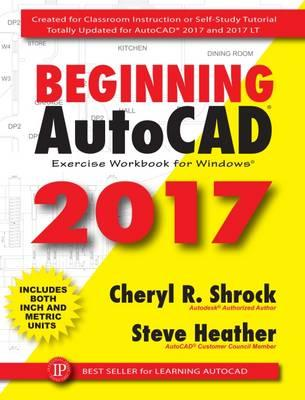 Beginning AutoCAD 2017 Exercise Workbook