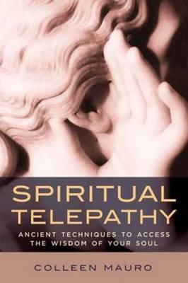 Spiritual Telepathy : Ancient Techniques to Access the Wisdom of Your Soul