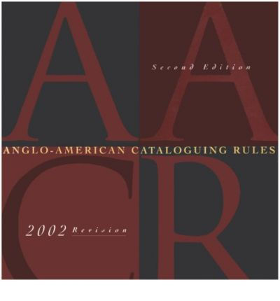 Anglo American Cataloging Rules, Second Edition, 2002 Revision