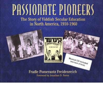 Passionate Pioneers: The Story of Yiddish Secular Education in North America,...