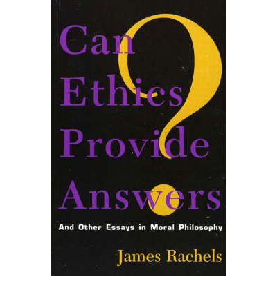can ethics provide answers and other essays in moral philosophy Read can ethics provide answers by james rachels by james rachels for free with a 30 day free trial read ebook on the web, ipad, iphone and android.