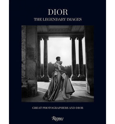 Dior the Legendary Images : Great Photographers and Dior