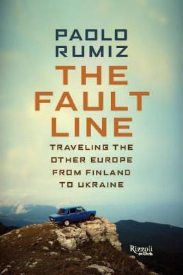 The Fault Line : Traveling the Other Europe, from Finland to Ukraine