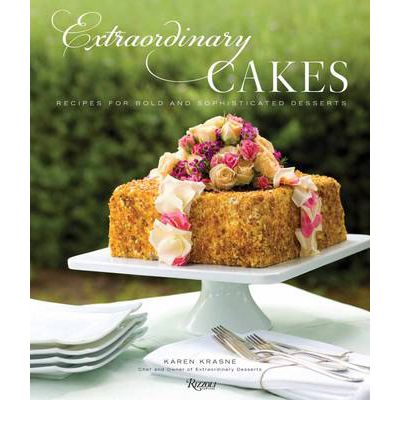 Extraordinary Cakes : Recipes for Bold and Sophisticated Desserts