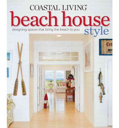 Coastal Living: Beach House Style