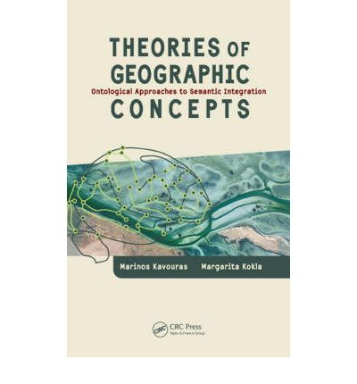 Theories of Geographic Concepts : Ontological Approaches to Semantic Integration