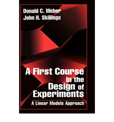 A First Course in the Design of Experiments : A Linear Models Approach