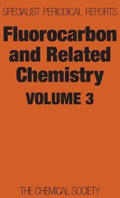 Fluorocarbon and Related Chemistry: Volume 3 : A Review of Chemical Literature