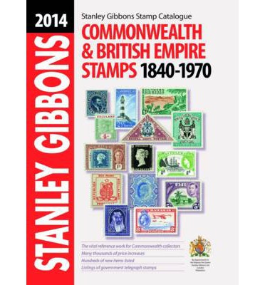 Stanley Gibbons Stamp Catalogue 2014: Commonwealth & Empire Stamps 1840-1970