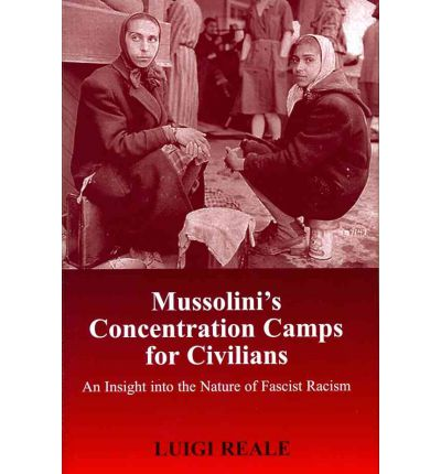 Mussolini's Concentration Camps for Civilians : An Insight into the Nature of  Fascist Racism