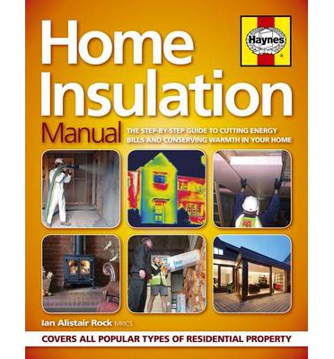 Home Insulation Manual : How to Cut Energy Bills and Make Your Home Warm and Comfortable