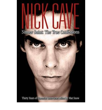 Nick Cave Sinner Saint : The True Confessions