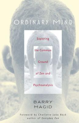 Ordinary Mind : Exploring the Common Ground of Zen and Psychoanalysis