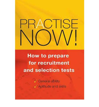 Practise Now : How to Prepare for Recruitment and Selection Tests