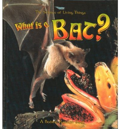 What is a Bat   Science of Living Things  by Levigne, Heather; Kalman, Bobbie