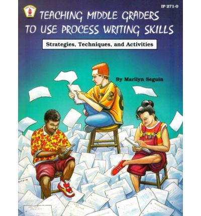 Ebook gratuito per il download mobile Teaching Middle Graders to Use Process Writing Skills : Strategies, Techniques, and Activities by Marilyn Seguin,Leslie Britt"