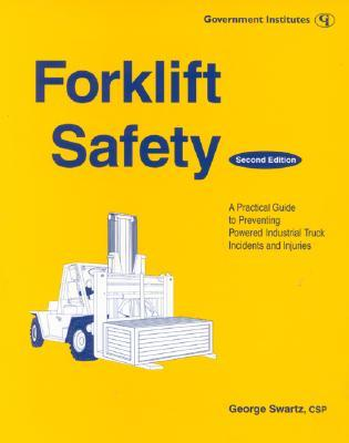 Forklift Safety : A Practical Guide to Preventing Powered Industrial Truck Incidents and Injuries