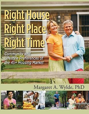 Right House, Right Place, Right Time : Community and Lifestyle Preferences of the 45+ Housing Market