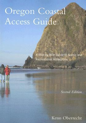 Oregon Coastal Access Guide : A Mile-by-mile Guide to Scenic and Recreational Attractions