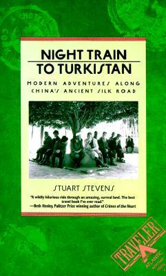 Night Train to Turkistan: Modern Adventures along China's Ancient Silk Road