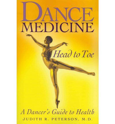 Dance Medicine Head to Toe : A Dancer's Guide to Health