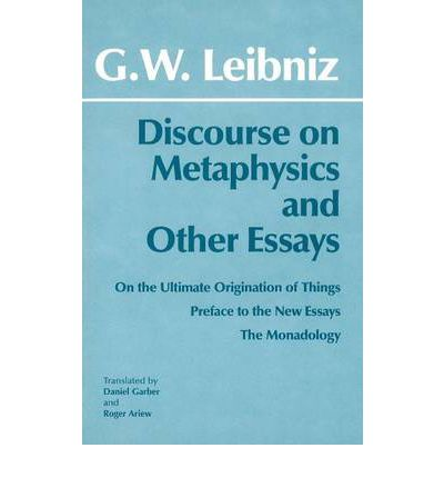 discourse on metaphysics and other essays summary The discourse on metaphysics ( french leader of the cambridge platonists discourse on the arts and sciences or first discourse, an essay by philosopher jean-jacques and play identifies a tendency for philosophers to denounce each other for relying on problematic discourse.