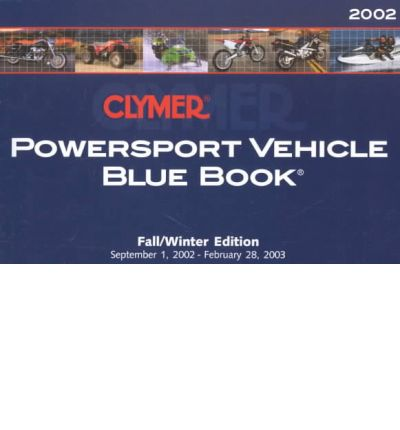 Scarica libri completi gratis Clymer Powersport Vehicle Blue Book : 2002-2003 FallWinter Edition : September 1, 2002-February 28, 2003 by - PDF