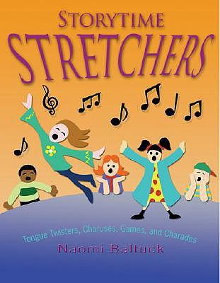 Storytime Stretchers : Tongue Twisters, Choruses, Games, and Charades