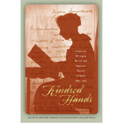 Kindred Hands : Letters on Writing by British and American Women Authors, 1865-1935