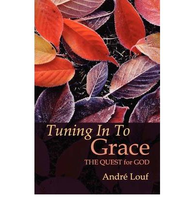 Tuning in to Grace : The Quest for God