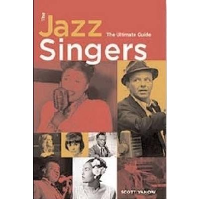 Scott Yanow : The Jazz Singers - The Ultimate Guide