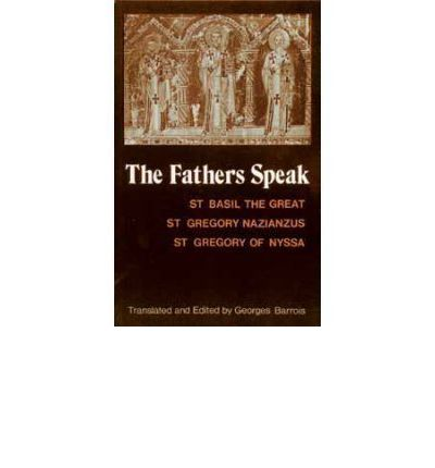The Fathers Speak : St.Basil the Great, St.Gregory of Nazianzus, St.Gregory of Nyssa