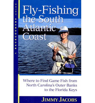 Fly fishing the south atlantic coast jimmy jacobs for Fly fishing for dummies