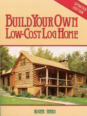 Build your own low cost log home roger hard 9780882663999 for Build your own house cost