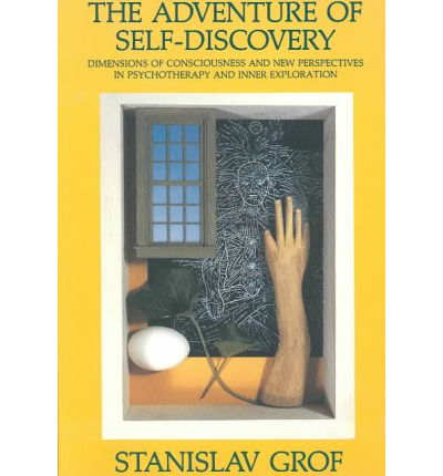 The Adventure of Self-discovery : Dimensions of Consciousness and New Perspectives in Psychotherapy and Inner Exploration