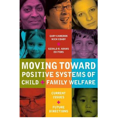 Moving Toward Positive Systems of Child and Family Welfare: Current Issues an...