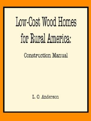 Low-Cost Wood Homes for Rural America -- Construction Manual